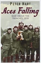 Aces Falling: War Above the Trenches, 1918 - Hart, Peter