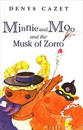 Minnie and Moo and the Musk of Zorro - Cazet, Denys