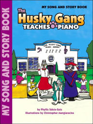 The Husky Gang Teaches Piano, Bk 1: My Song & Story Book - Phyllis Sdoia-Satz