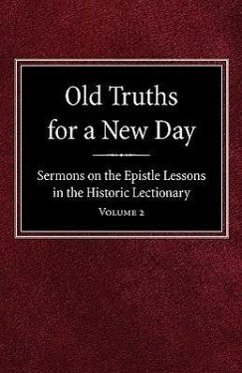 Old Truths for a New Day: Sermons on the Epistle Lessons in the Historic Lectionary Volume 2 - Geiseman, O. A.