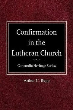 Confirmation in the Lutheran Church Concordia Heritage Series - Repp, Arthur C.