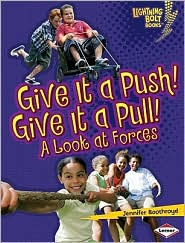Give It a Push! Give It a Pull!: A Look at Forces - Jennifer Boothroyd