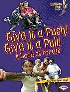 Give It a Push! Give It a Pull!: A Look at Forces (Lightning Bolt Books: Exploring Physical Science)