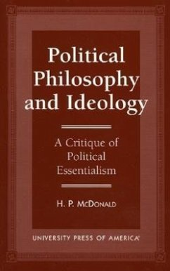 Political Philosophy and Ideology: A Critique of Political Essentialism - McDonald, H. P.