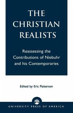 The Christian Realists: Reassessing the Contributions of Niebuhr and His Contemporaries - Patterson, Eric