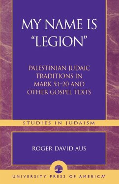 My Name Is Legion: Palestinian Judaic Traditions in Mark 5:1-20 and Other Gospel Texts - Aus, Roger David