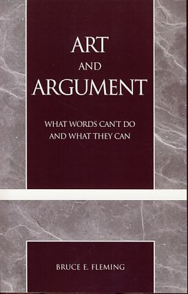 Art and argument. What words can't do and what they can. - Fleming, Bruce E