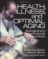 Health, Illness, and Optimal Aging: Biological and Psychosocial Perspectives - Aldwin, Carolyn M. / Rudney, Gwen L. / Gilmer, Diane