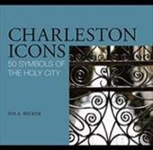 Charleston Icons: 50 Symbols of the Holy City - Becker, Ida A.