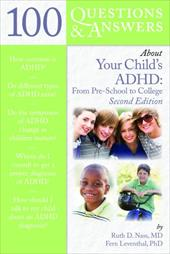 100 Questions & Answers about Your Child's ADHD: From Preschool to College - Nass, Ruth D. / Leventhal, Fern