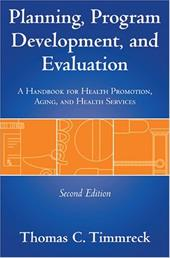 Planning, Program Development, and Evaluation: A Handbook for Health Promotion, Aging, and Health Services - Timmreck, Thomas C.