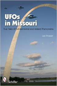 UFOs in Missouri: True Tales of Extraterrestrials and Related Phenomena - Lee Prosser