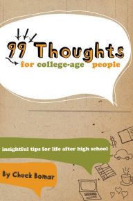 99 Thoughts for College-Age People: Insightful Tips for Life After High School - Chuck Bomar