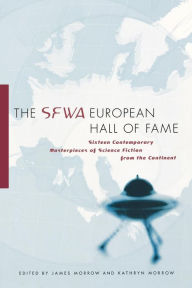 SFWA European Hall of Fame: Sixteen Contemporary Masterpieces of Science Fiction from the Continent - James Morrow