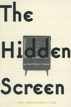 The Hidden Screen: Low Power Television in America: Low Power Television in America - Hilliard, Robert L. Keith, Michael C. Keith, Michael C.