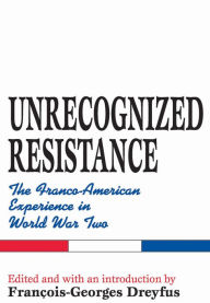 Unrecognized Resistance: The Franco-American Experience in World War Two - Francois-Georges Dreyfus