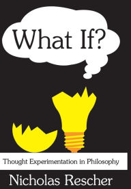 What If?: Thought Experimentation in Philosophy - Nicholas Rescher