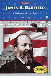 James A. Garfield: A MyReportLinks.com Book - Young, Jeff C.