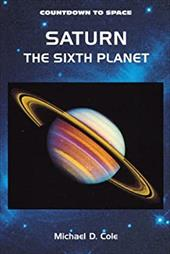 Saturn: The Sixth Planet - Cole, Michael D.