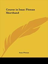 Course in Isaac Pitman Shorthand - Pitman, Isaac