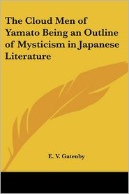 Cloud Men of Yamato Being an Outline of Mysticism in Japanese Literature - E.V. Gatenby