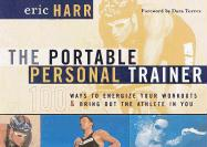 The Portable Personal Trainer: 100 Ways to Energize Your Workouts and Bring Out the Athlete in You