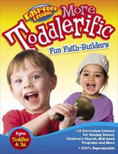 More Toddlerific!: Faith-Building Activities for Toddlers and Twos - David C Cook Publishing Company