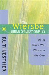 Ruth/Esther: Doing God's Will Whatever the Cost - Wiersbe, Warren W.
