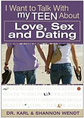 I Want to Talk with My Teen about Love, Sex and Dating - Wendt, Karl / Wendt, Shannon