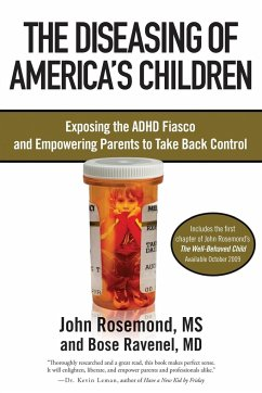 The Diseasing of America's Children: Exposing the ADHD Fiasco and Empowering Parents to Take Back Control - Rosemond, John Ravenel, Bose