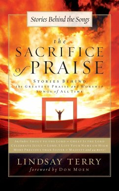 The Sacrifice of Praise: Stories Behind the Greatest Praise and Worship Songs of All Time - Terry, Lindsay, PH. D.