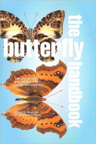 The Butterfly Handbook: The Definitive Reference for Every Enthusiast - Lee Miller