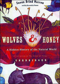 Wolves & Honey: A Hidden History of the Natural World - Susan Brind Morrow