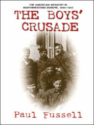 The Boys' Crusade: The American Infantry in Northwestern Europe, 1944-1945 - Paul Fussell