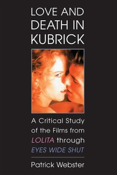 Love and Death in Kubrick: A Critical Study of the Films from Lolita Through Eyes Wide Shut - Webster, Patrick