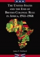 United States and the End of British Colonial Rule in Africa, 1941-1968 - James P. Hubbard