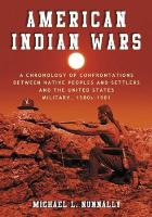 American Indian Wars: A Chronology of Confrontations Between Native Peoples and Settlers and the United States Military, 1500s-1901