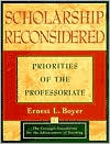 Scholarship Reconsidered: Priorities of the Professoriate - Ernest L. Boyer