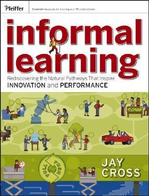 Informal learning rediscovering the natural pathways that inspire innovation and performance