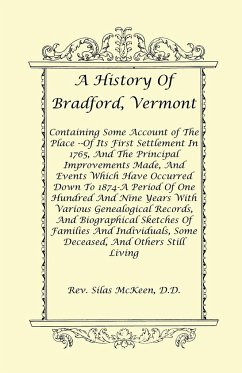 A History of Bradford, Vermont - Of Its First Settlement in 1765, and the Principal Improvements Made, and Events Which Have Occurred Down to 1874-A - McKeen D. D. , Rev Silas
