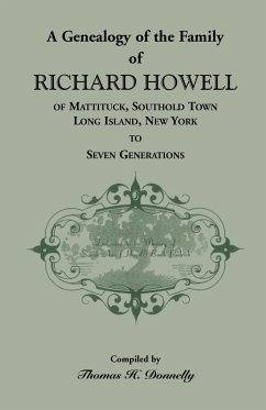 A Genealogy of the Family of Richard Howell of Mattituck, Southold Town, Long Island, New York to Seven Generations - Donnelly, Thomas H.
