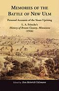 Memories of the Battle of New Ulm: Personal Accounts of the Sioux Uprising. L. A. Fritsche's History of Brown County, Minnesota (1916)