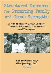 Structured Exercises for Promoting Family and Group Strengths: A Handbook for Group Leaders, Trainers, Educators, Counselors, and - Trepper, Terry S. / McManus, Ronnie / McManus, Ron