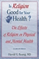 Is Religion Good for Your Health? - Harold G. Koenig