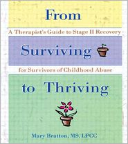 From Surviving to Thriving: A Therapist's Guide to Stage II Recovery for Survivors of Childhood Abuse - Mary Bratton