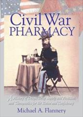 Civil War Pharmacy - Flannery, Michael A.
