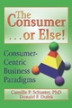 Consumer...or Else! - Donald F Dufek; Camille P. Schuster