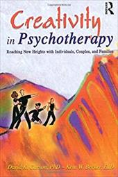 Creativity in Psychotherapy: Reaching New Heights with Individuals, Couples, and Families - Carson, David K. / Becker, Kent W.