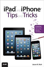 IPad and IPhone Tips and Tricks: For IOS 6 on IPad and IPhone - Rich, Jason R.