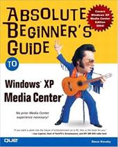 Absolute Beginner's Guide to Windows XP Media Center - Kovsky, Steven D.